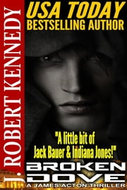 Broken Dove - A James Acton Thriller, Book #3 ebook by J. Robert Kennedy