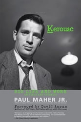 Kerouac - His Life and Work ebook by Paul Maher Jr.