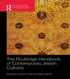 The Routledge Handbook of Contemporary Jewish Cultures ebook by Nadia Valman, Laurence Roth