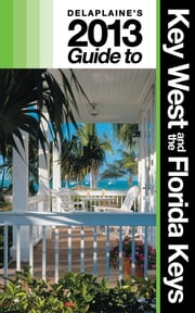 Delaplaine's 2013 Guide to Key West & the Florida Keys ebook by Andrew Delaplaine