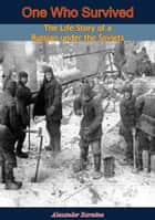One Who Survived - The Life Story of a Russian under the Soviets ebook by Alexander Barmine, Max Eastman