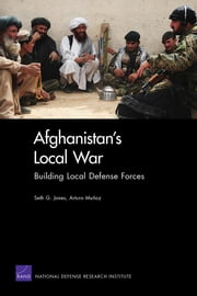 Afghanistan's Local War - Building Local Defense Forces ebook by Seth G. Jones,Arturo Munoz