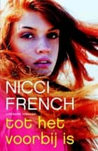 Tot het voorbij is ebook by Nicci French, Irving Pardoen
