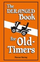 The Deranged Book for Old Timers ebook by Marcus Waring