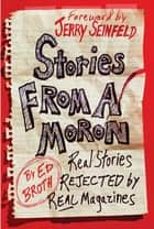 Stories from a Moron - Real Stories Rejected by Real Magazines ebook by Ed Broth, Jerry Seinfeld