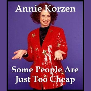 Some People Are Just Too Cheap audiobook by Annie Korzen
