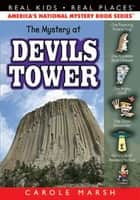The Mystery at Devils Tower ebook by Carole Marsh
