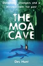 The Moa Cave ebook by Des Hunt