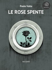 Le rose spente ebook by Paolo Vatta