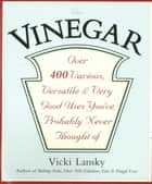 Vinegar - Over 400 Various, Versatile, and Very Good Uses You've Probably Never Thought Of ebook by Vicki Lansky, Martha Campbell