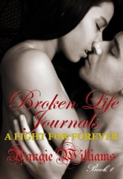 Broken Life Journals: A Fight for Forever ebook by Vangie Williams