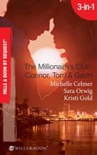 The Millionaire's Club: Connor, Tom & Gavin: Round-the-Clock Temptation / Highly Compromised Position / A Most Shocking Revelation (Mills & Boon Spotlight) 電子書 by Michelle Celmer, Sara Orwig, Kristi Gold