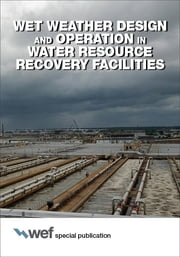 Wet Weather Design and Operation in Water Resource Recovery Facilities ebook by Water Environment Federation