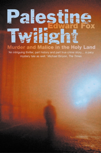 Palestine Twilight: The Murder of Dr Glock and the Archaeology of the Holy Land (Text Only) ebook by Edward Fox