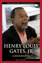 Henry Louis Gates, Jr.: A Biography ebook by Meg Greene