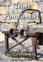 Crime and Punishment: In and Around the Cotswold Hills ebook by Nicholas Reardon,Peter Reardon