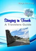 Staying In Touch: A Traveler's Guide ebook by Margo Armstrong