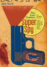 Super Spy: The Lost Dossiers ebook by Matt Kindt