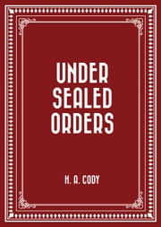 Under Sealed Orders ebook by H. A. Cody