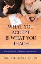 What You Accept is What You Teach - Setting Standards for Employee Accountability ebook by Michael Cohen