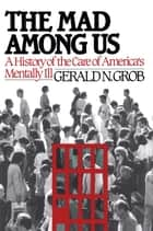 Mad Among Us ebook by Gerald N. Grob