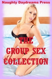 The Group Sex Collection (Twenty Sex in Groups Erotica Stories) ebook by Naughty Daydreams Press