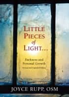 Little Pieces of Light - Darkness and Personal Growth (Revised and Expanded) ebook by Joyce Rupp, OSM