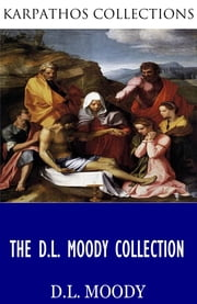 The D.L. Moody Collection ebook by D.L. Moody