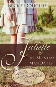 Juliette and the Monday ManDates - The Gustafson Girls, #1 ebook by Becky Doughty