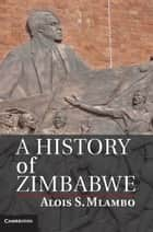 A History of Zimbabwe ebook by Alois S. Mlambo