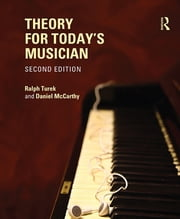 Theory for Today's Musician, Second Edition (eBook) ebook by Ralph Turek,Daniel McCarthy