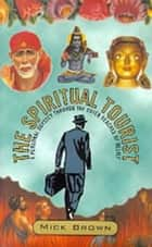 The Spiritual Tourist ebook by Mick Brown