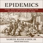 Epidemics - Hate and Compassion from the Plague of Athens to AIDS audiobook by Samuel Kline Cohn Jr., David Colacci