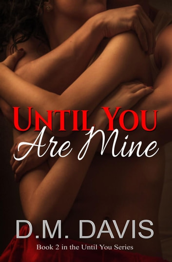Until You Are Mine - Until You, #2 ebook by D.M. Davis