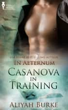 Casanova in Training ebook by Aliyah Burke