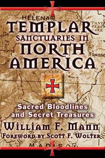 Templar Sanctuaries in North America - Sacred Bloodlines and Secret Treasures ebook by William F. Mann