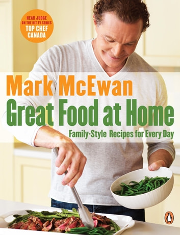 Great Food At Home - Family-style Recipes For Everyday ebook by Mark McEwan