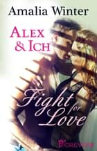 Alex & Ich - Fight for Love ebook by Amalia Winter