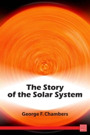 The Story of the Solar System ebook by George F. Chambers