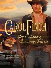 Texas Ranger, Runaway Heiress ebook by Carol Finch