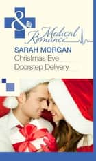 Christmas Eve: Doorstep Delivery (Mills & Boon Medical) ebook by Sarah Morgan