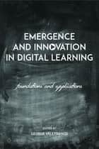 Emergence and Innovation in Digital Learning - Foundations and Applications ebook by George Veletsianos