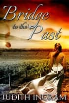 Bridge to the Past ebook by Judith Ingram