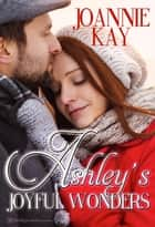 Ashley's Joyful Wonders ebook by Joannie Kay
