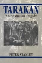 Tarakan - An Australian tragedy ebook by Peter Stanley
