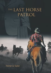 The Last Horse Patrol ebook by Homer A. Taylor