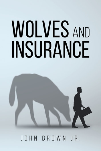 Wolves and Insurance ebook by John Brown Jr.