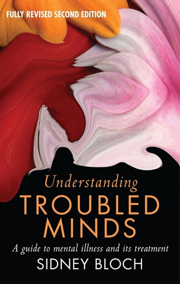Understanding Troubled Minds - A Guide to Mental Illness and its Treatment ebook by Sidney Bloch