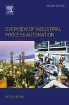 Overview of Industrial Process Automation ebook by K.L.S. Sharma