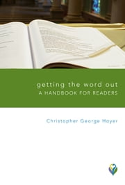 Getting the Word Out - A Handbook for Readers ebook by Christopher George Hoyer